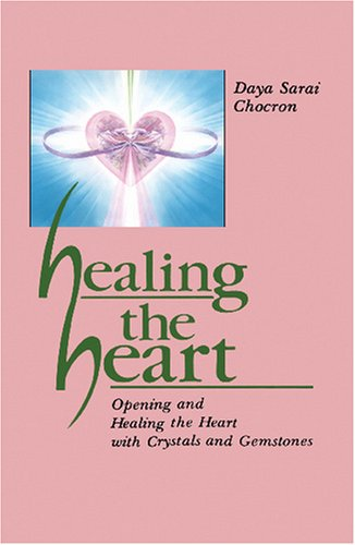Healing the Heart Opening and Healing the Heart with Crystals and Gemstones N/A 9780877286943 Front Cover