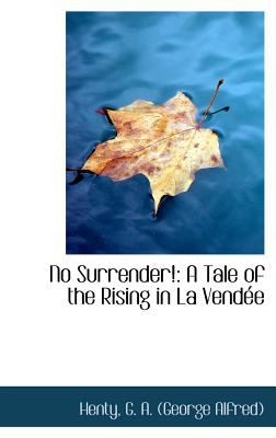No Surrender! A Tale of the Rising in la Vend�e N/A 9781113163943 Front Cover