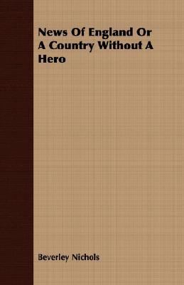 News of England or a Country Without a Hero  N/A 9781406740943 Front Cover