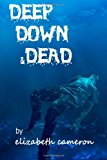 Deep down and Dead A Tale of Sweet Revenge - Woman Style! N/A 9781494761943 Front Cover