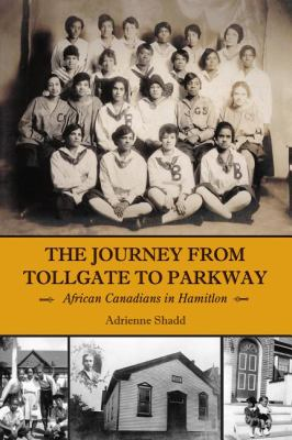 Journey from Tollgate to Parkway African Canadians in Hamilton  2009 9781554883943 Front Cover