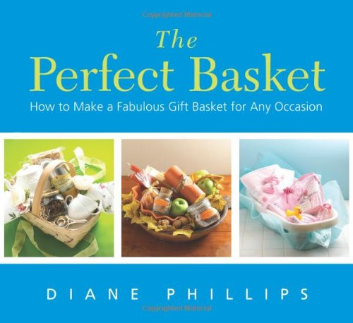 Perfect Basket How to Make a Fabulous Gift Basket for Any Occasion  2005 9781558322943 Front Cover