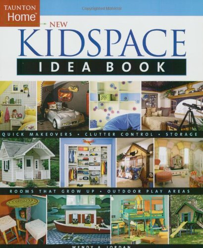 New Kidspace Idea Book Rooms That Grow up * Quick Makeovers* Outdoor Pl  2005 9781561586943 Front Cover