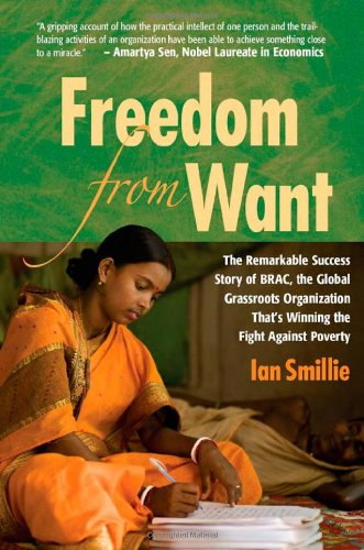 Freedom from Want The Remarkable Success Story of BRAC, the Global Grassroots Organization That's Winning the Fight Against Poverty  2009 edition cover