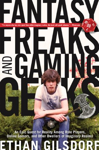 Fantasy Freaks and Gaming Geeks An Epic Quest for Reality among Role Players, Online Gamers, and Other Dwellers of Imaginary Realms N/A 9781599219943 Front Cover