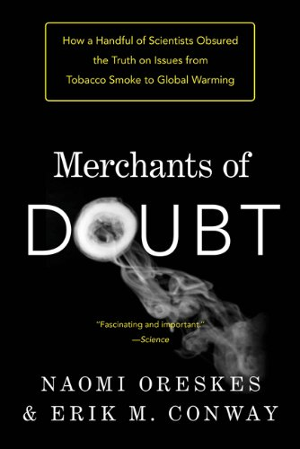 Merchants of Doubt How a Handful of Scientists Obscured the Truth on Issues from Tobacco Smoke to Global Warming  2011 9781608193943 Front Cover