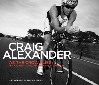 As the Crow Flies My Journey to Ironman World Champion  2012 9781934030943 Front Cover