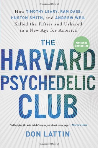 Harvard Psychedelic Club How Timothy Leary, Ram Dass, Huston Smith, and Andrew Weil Killed the Fifties and Ushered in a New Age for America  2011 edition cover