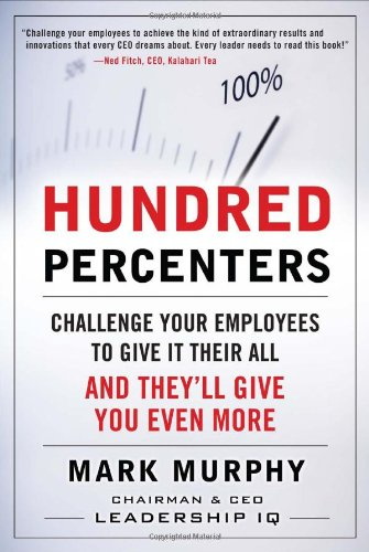 Hundred Percenters Challenge Your Employees to Give It Their All and They'll Give You Even More  2010 edition cover