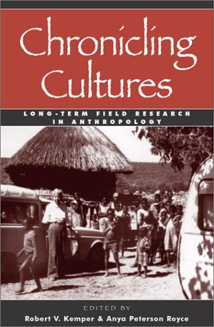 Chronicling Cultures Long-Term Field Research in Anthropology  2002 9780759101944 Front Cover