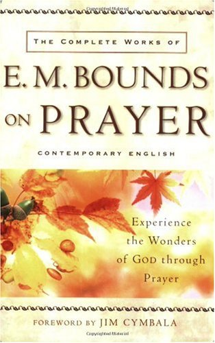 Complete Works of E. M. Bounds on Prayer Experience the Wonders of God Through Prayer  2004 (Reprint) edition cover