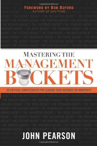Mastering the Management Buckets 20 Critical Competencies for Leading Your Business or Non-Profi  2008 edition cover
