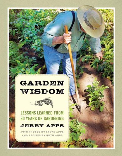 Garden Wisdom Lessons Learned from 60 Years of Gardening  2012 9780870204944 Front Cover