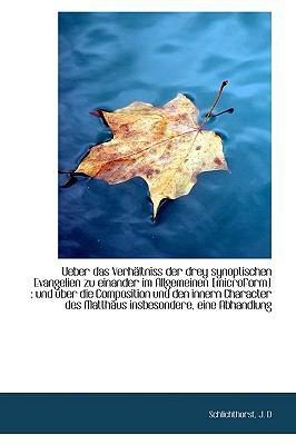 Ueber das Verhältniss der Drey Synoptischen Evangelien Zu Einander Im Allgemeinen [Microform] : Und N/A 9781113377944 Front Cover