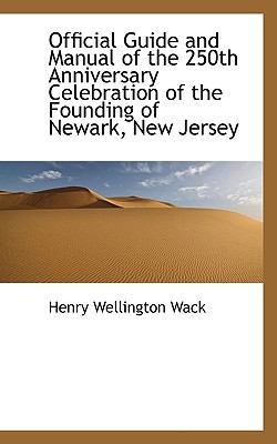 Official Guide and Manual of the 250th Anniversary Celebration of the Founding of Newark, New Jersey N/A 9781115076944 Front Cover
