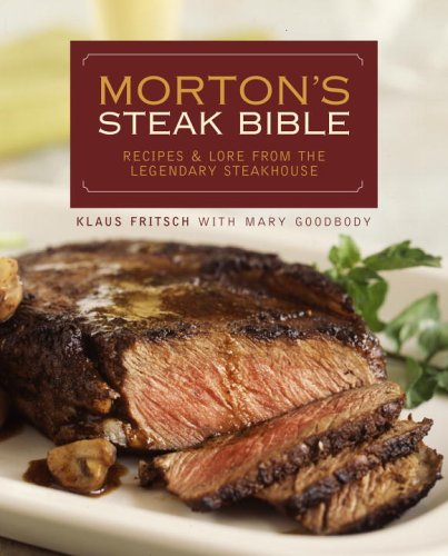 Morton's Steak Bible Recipes and Lore from the Legendary Steakhouse  2005 9781400097944 Front Cover
