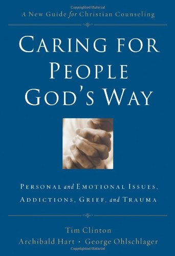 Caring for People God's Way Personal and Emotional Issues, Addictions, Grief, and Trauma  2006 edition cover