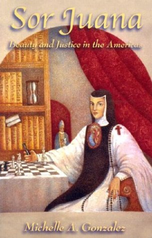 Sor Juana : Beauty and Justice in the America  2003 edition cover