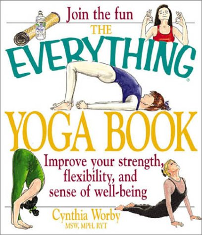 Everything Yoga Book Improve Your Strength, Flexibility, and Sense of Well Being  2002 9781580625944 Front Cover