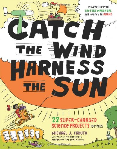 Catch the Wind, Harness the Sun 22 Super-Charged Projects for Kids  2011 edition cover