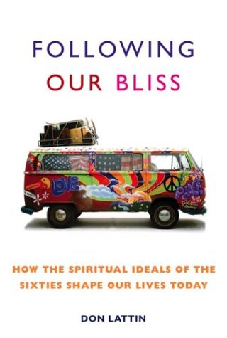 Following Our Bliss How the Spiritual Ideals of the Sixties Shape Our Lives Today  2003 9780060093945 Front Cover