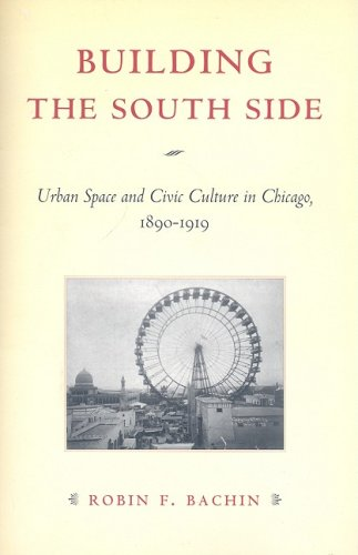 Building the South Side Urban Space and Civic Culture in Chicago, 1890-1919  2008 edition cover