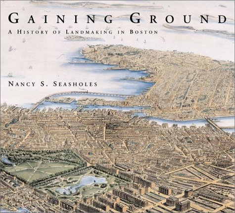 Gaining Ground A History of Landmaking in Boston  2003 edition cover