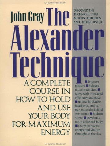 Alexander Technique A Complete Course in How to Hold and Use Your Body for Maximum Energy 5th 9780312064945 Front Cover