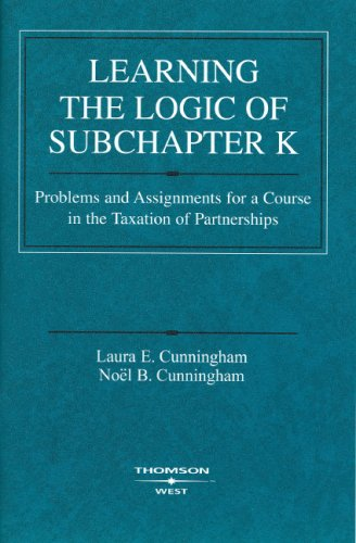 Learning the Logic of Subchapter K Problems and Assignments for a Course in the Taxation of Partnerships  2008 edition cover