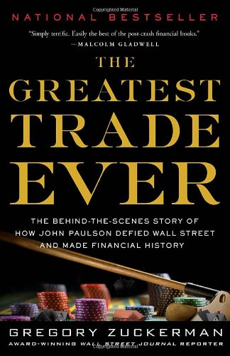 Greatest Trade Ever The Behind-the-Scenes Story of How John Paulson Defied Wall Street and Made Financial History N/A edition cover