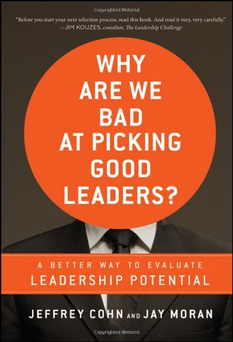 Why Are We Bad at Picking Good Leaders? A Better Way to Evaluate Leadership Potential  2011 edition cover