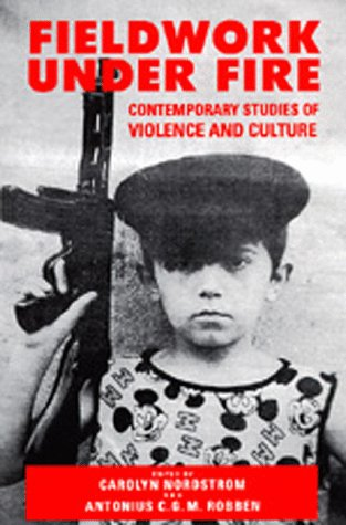 Fieldwork under Fire Contemporary Studies of Violence and Survival  1995 edition cover