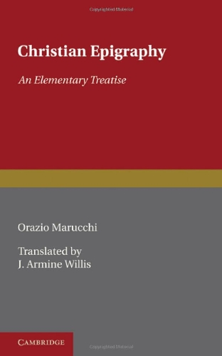 Christian Epigraphy An Elementary Treatise  2011 9780521235945 Front Cover