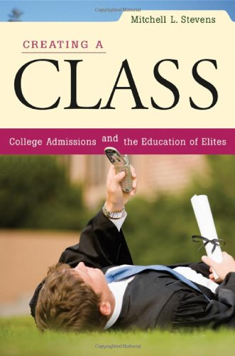 Creating a Class College Admissions and the Education of Elites  2007 edition cover