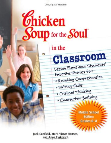 Chicken Soup for the Soul in the Classroom Lesson Plans and Students' Favorite Stories for:* Reading Comprehension*Writing Skills*Critical Thinking*Character Building  2007 9780757306945 Front Cover