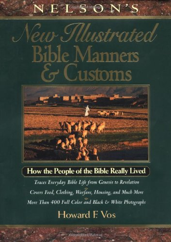 Nelson's New Illustrated Bible Manners and Customs How the People of the Bible Really Lived  1999 edition cover