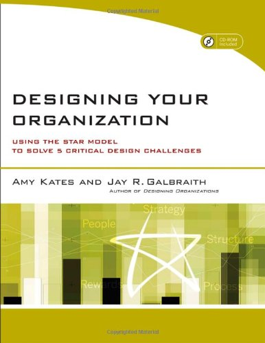 Designing Your Organization Using the STAR Model to Solve 5 Critical Design Challenges  2007 edition cover