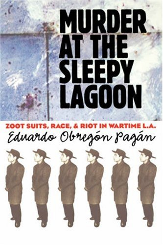 Murder at the Sleepy Lagoon Zoot Suits, Race, and Riot in Wartime L. A.  2003 edition cover