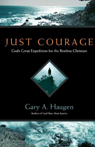 Just Courage God's Great Expedition for the Restless Christian  2008 9780830834945 Front Cover