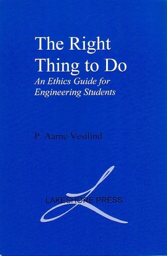 Right Thing to Do : An Ethics Guide for Engineering Students 1st 2005 9780965053945 Front Cover