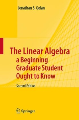 Linear Algebra a Beginning Graduate Student Ought to Know  2nd 2007 (Revised) 9781402054945 Front Cover