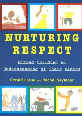 Nurturing Respect Giving Children an Understanding of Their Elders  2005 9781576010945 Front Cover