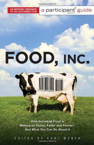 Food, Inc. - A Participant Guide How Industrial Food Is Making Us Sicker, Fatter, and Poorer - And What You Can Do about It  2009 edition cover
