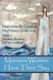 Mormon Women Have Their Say: Essays from the Claremont Oral History Collection  0 edition cover