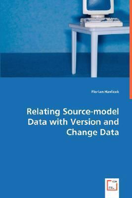 Relating Source-model Data With Version and Change Data:   2008 9783836459945 Front Cover