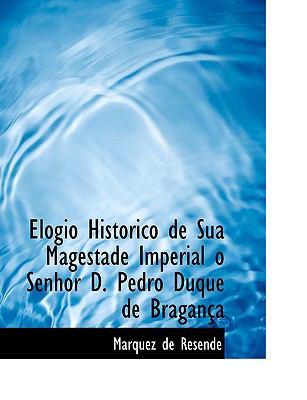 Elogio Historico de Sua Magestade Imperial o Senhor D. Pedro Duque de Bragania:   2008 edition cover