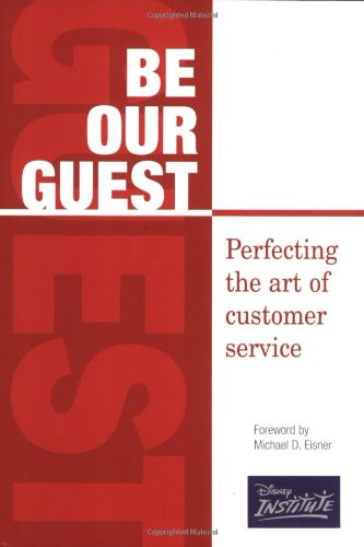 Be Our Guest Perfecting the Art of Customer Service  2003 edition cover
