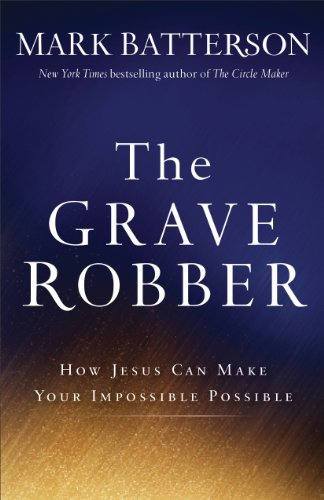 Grave Robber How Jesus Can Make Your Impossible Possible  2014 edition cover