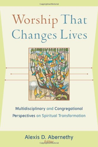 Worship That Changes Lives Multidisciplinary and Congregational Perspectives on Spiritual Transformation  2008 edition cover