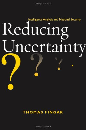 Reducing Uncertainty Intelligence Analysis and National Security  2011 edition cover